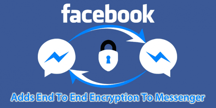 Facebook Adds End To End Encryption To Messenger For Secret Conversations