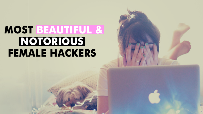 Meet The World's 10 Most Beautiful & Notorious Female Hackers