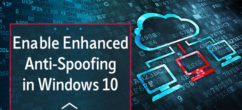 How to Enable Enhanced Anti-Spoofing in Windows 10