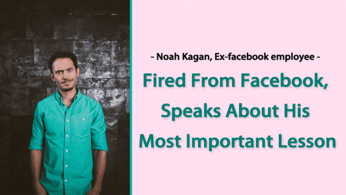 Fired From Facebook, Noah Kagan Speaks About His Most Important Lesson
