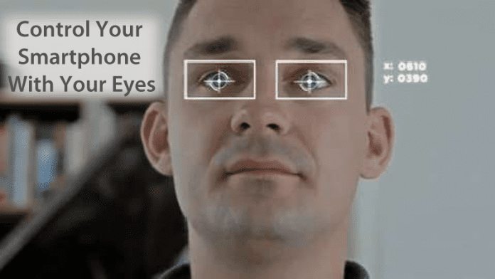 Soon You Can Control Your Smartphone With Your Eyes