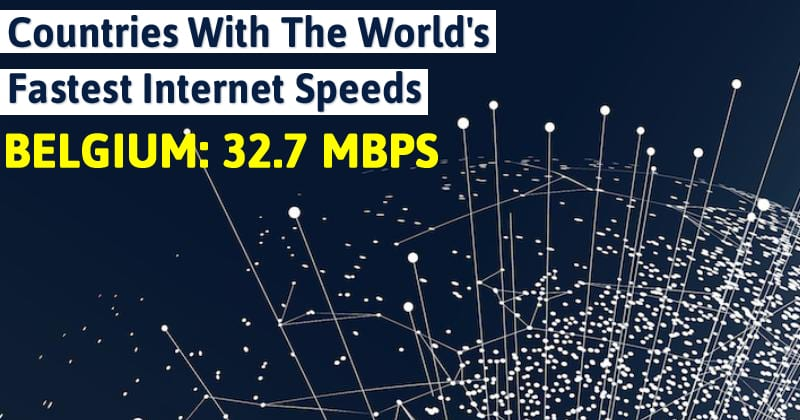 10+ Countries With The World's Fastest Internet Speeds