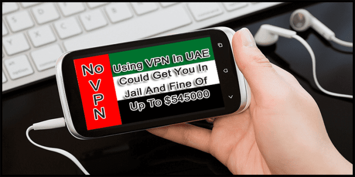 Using VPN In UAE Could Get You In Jail And Fine Of Up To $545000
