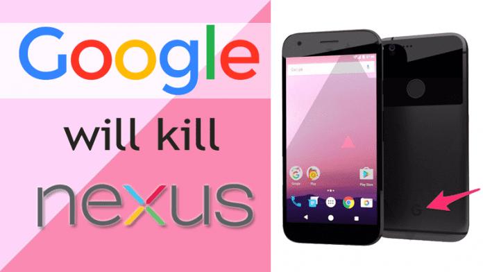Google Is Killing The Nexus Line Smartphones.