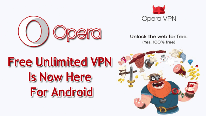 Opera's Free Unlimited VPN Is Now Here For Android
