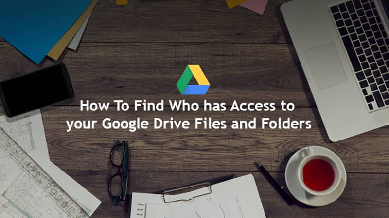 Find Who has Access to your Google Drive Files and Folders