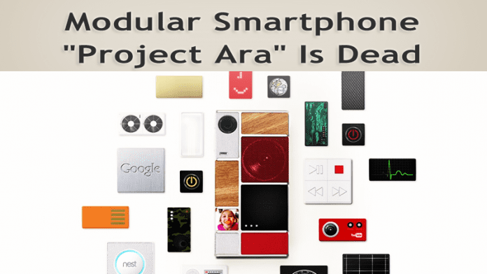 Google's Modular Smartphone Project Ara Is Dead.
