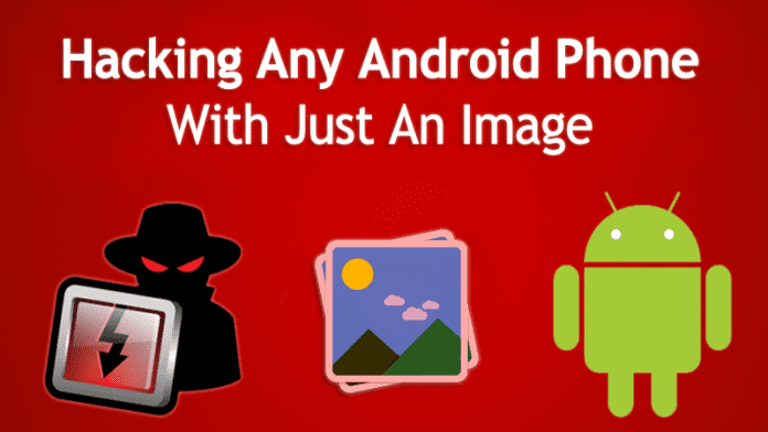 Hackers Can Use A Single Image To Remotely Hack your Android Device