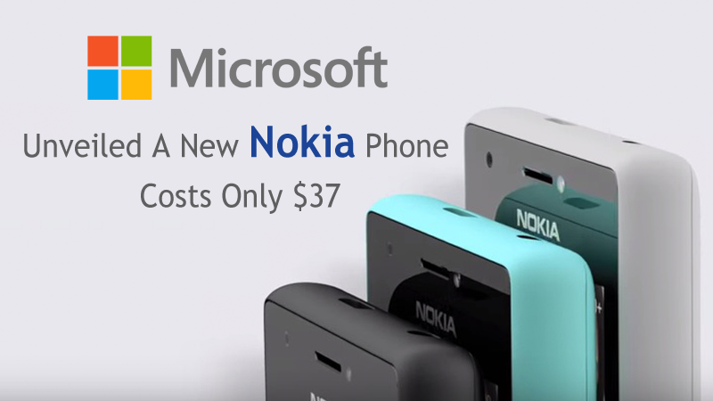 Microsoft Just Unveiled A New Nokia Phone, Costs Only $37