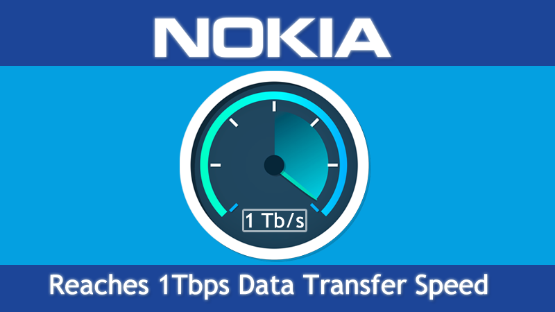 Nokia Reaches 1Tbps Data Transfer Speed