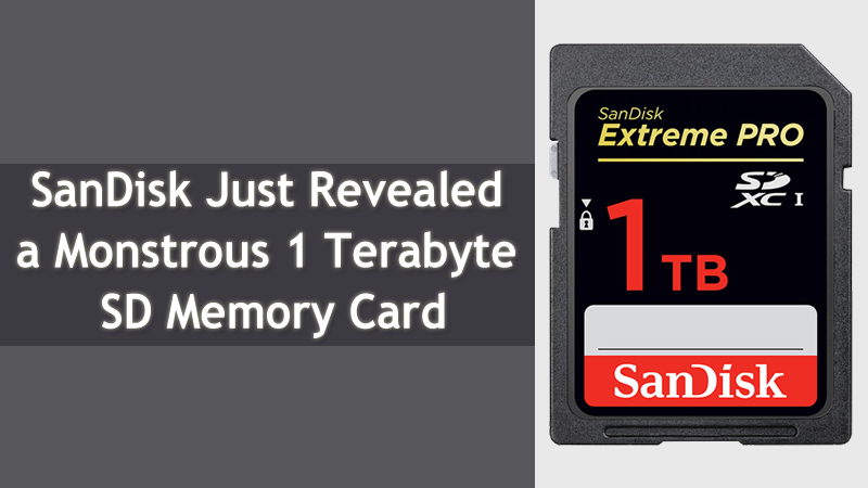 Sandisk Just Revealed The World S First 1tb Sdxc Card