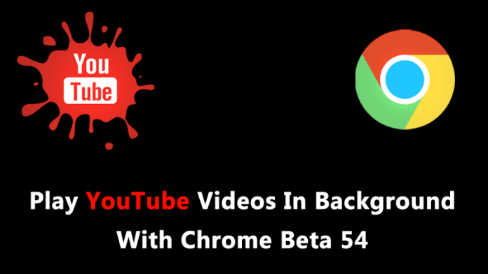 Google Chrome Beta 54 Lets You Play YouTube Videos In Background