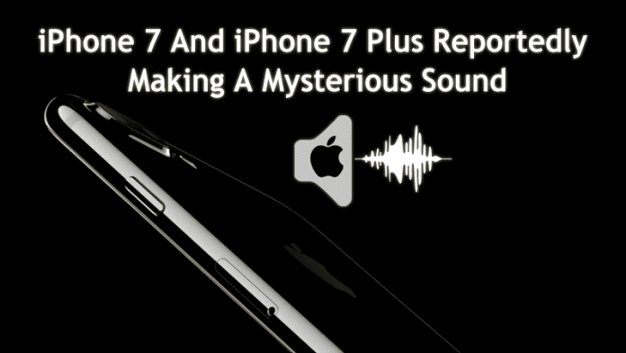 iPhone 7 And iPhone 7 Plus Reportedly Making A Mysterious Sound