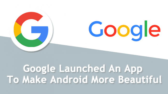 Google Launched An App To Make Android More Beautiful