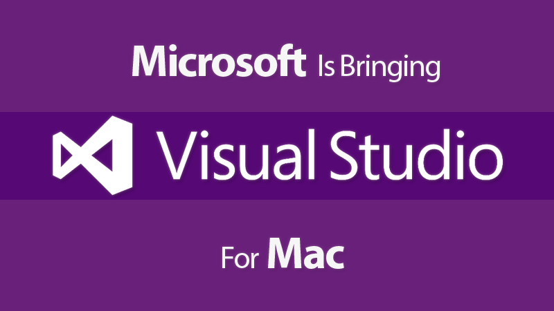 Microsoft Is Bringing Visual Studio For Mac