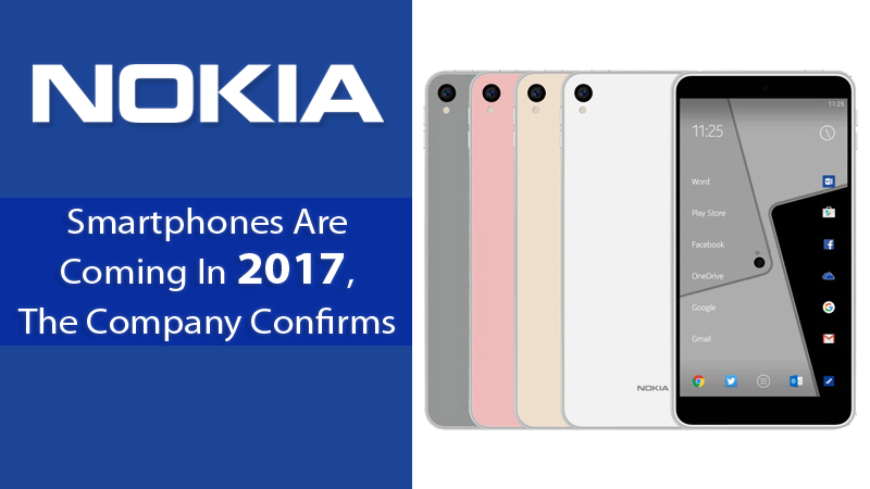 Finally, Nokia Smartphones Are Coming In 2017, The Company Confirms