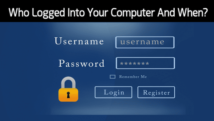 How To Find Who Logged Into Your Computer And When