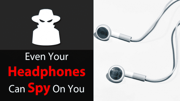 Now Hackers Can Easily Spy On You With Your Headphones