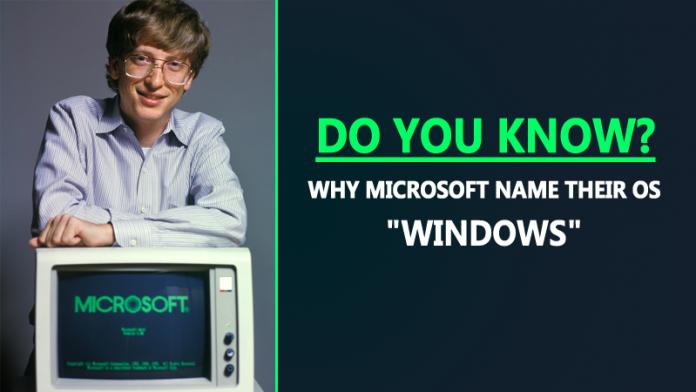 "Do You Know Why Microsoft Name Their OS ""Windows"" ?"