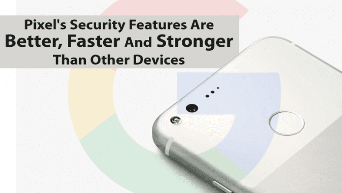 Pixel's Security Features Are Better, Faster And Stronger Than Other Devices, Says Google