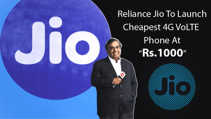 Reliance Jio To Launch Cheapest 4G VoLTE Phone At Rs 1000