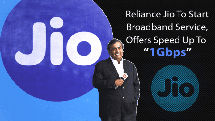 Reliance Jio To Start Broadband Service, Offers Speed Up To 1Gbps