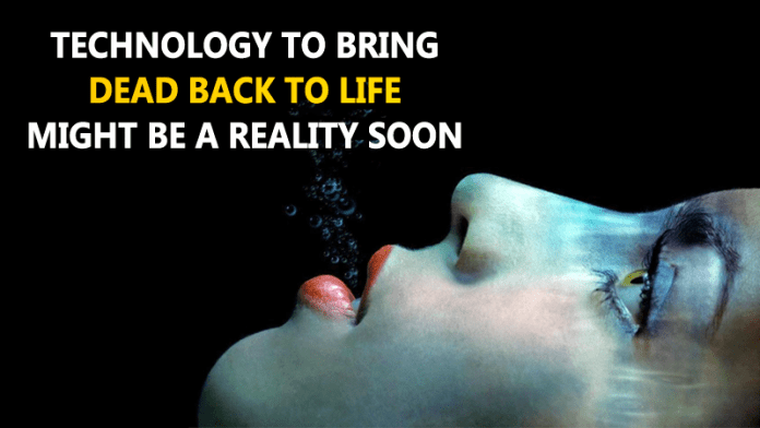 Technology To Bring Dead Back To Life Is Already In Progress