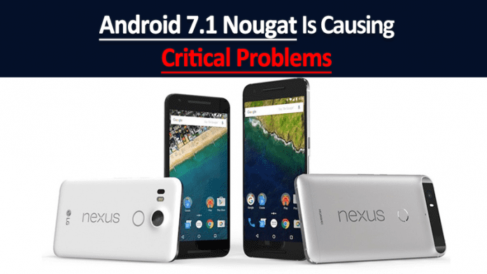 Android 7.1 Nougat Is Causing Critical Problems To Nexus Devices