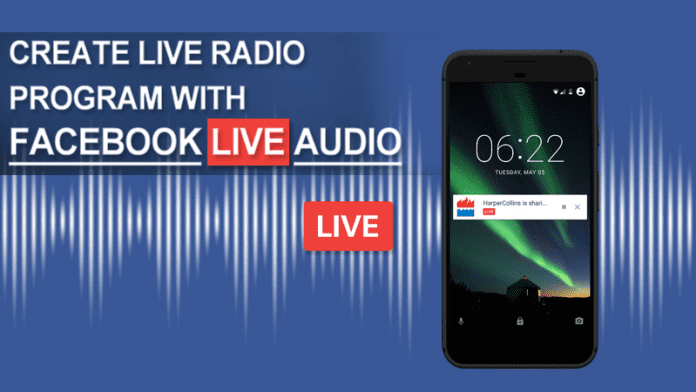 Create Your Own Live Radio Program With Facebook Live Audio