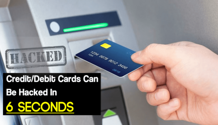 Your Credit/Debit Cards Can Be Hacked In Just 6 Seconds