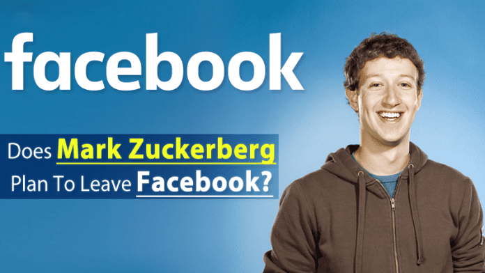 Does Mark Zuckerberg Plan To Leave Facebook?