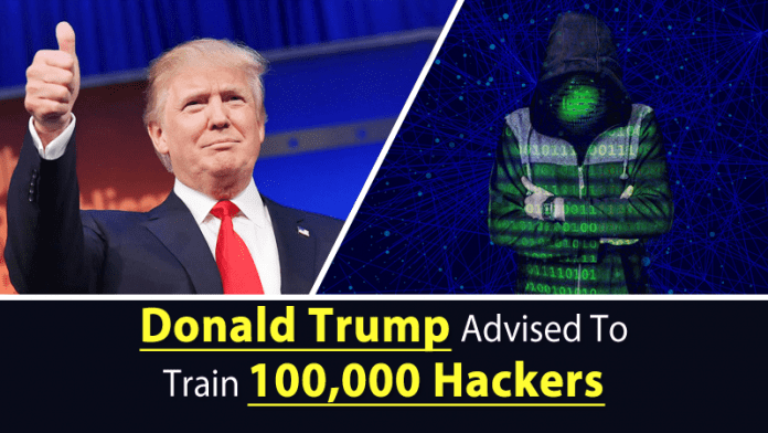 Donald Trump Advised To Train 100,000 Hackers