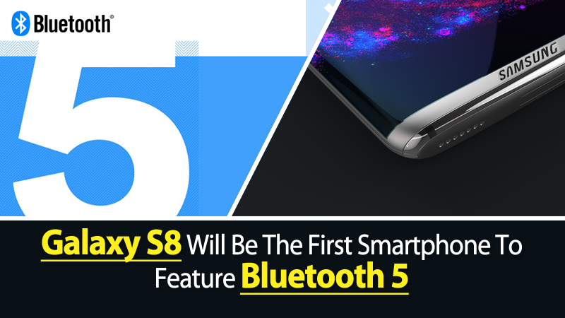 Galaxy S8 Will Be The First Smartphone To Feature Bluetooth 5