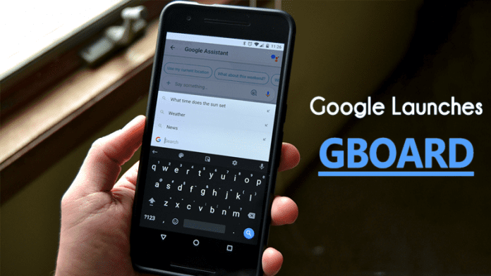 Finally, Google Launches Its Gboard App For Android