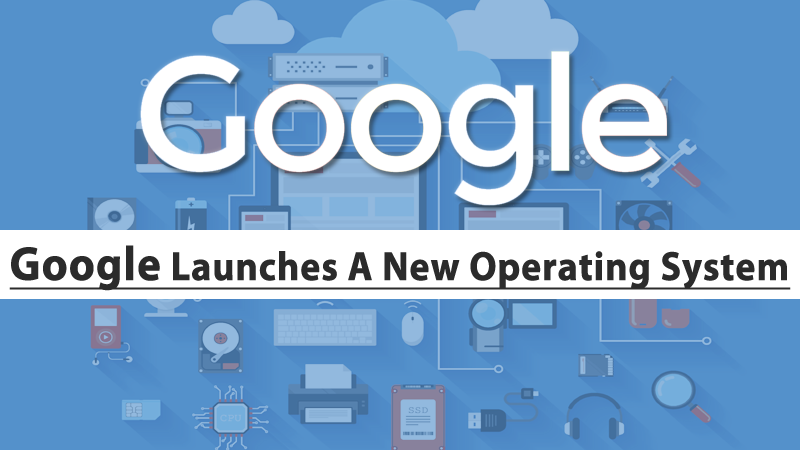 Google Launches A New Operating System