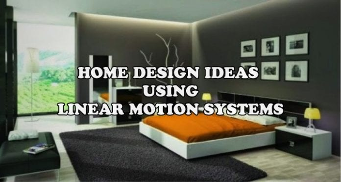 Home Design Ideas Using Linear Motion Systems