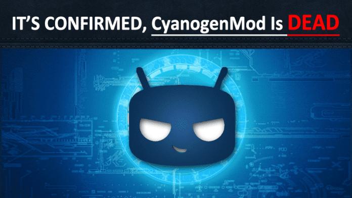 It's official, CyanogenMod Is Dead