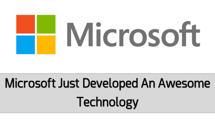 Microsoft Just Developed An Awesome Technology