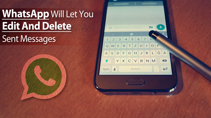 Now, WhatsApp Will Let You Edit And Delete Sent Messages