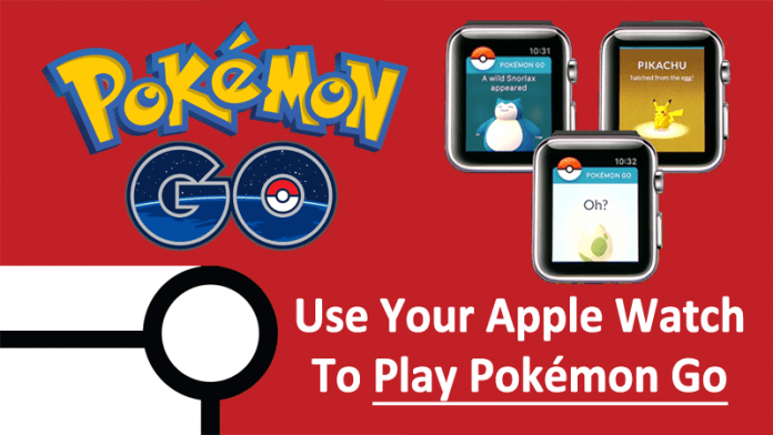 Now You Can Use Your Apple Watch To Play Pokémon Go