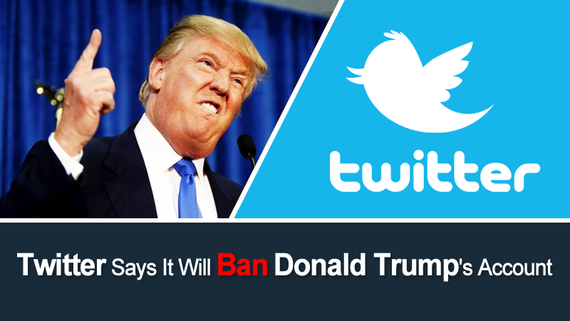 Twitter To Ban Donald Trumps Account