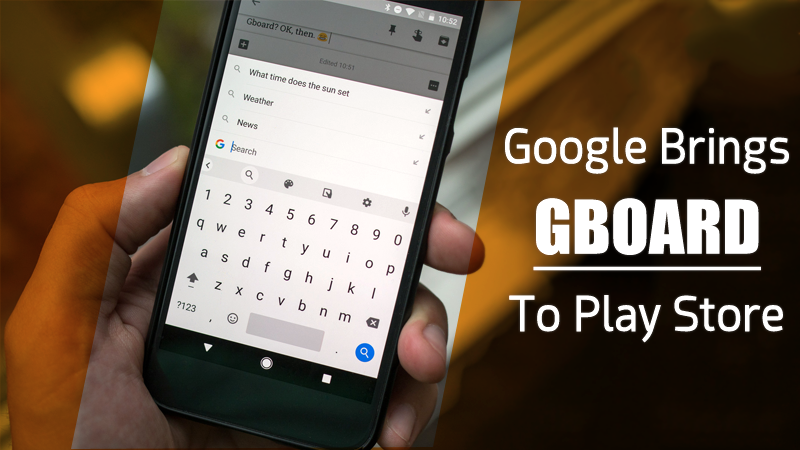 The Wait Is Over! Google Brings Gboard To Play Store