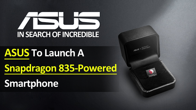 ASUS To Launch A Snapdragon 835-Powered Smartphone At CES
