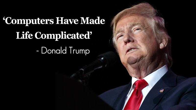 'Computers Have Made Life Complicated': Donald Trump