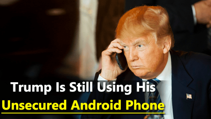 Donald Trump Is Still Using His Unsecured Android Phone