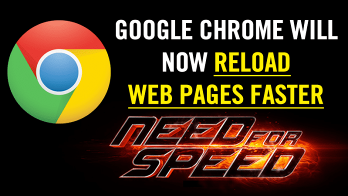 Google Chrome Will Now Reload Web Pages Faster Than Ever Before
