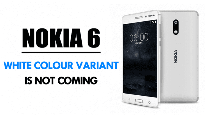 It's Confirmed! Nokia 6 White Colour Variant Is Not Coming