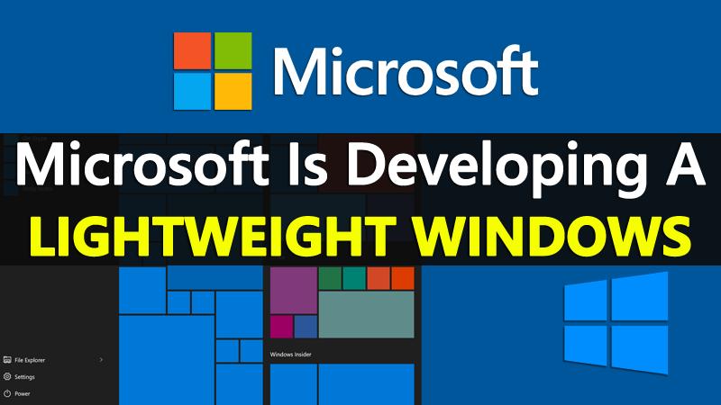 Microsoft Is Developing A Lightweight Windows