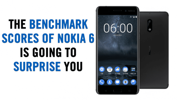 Nokia Fans! The Benchmark Scores Of Nokia 6 Is Going To Surprise You