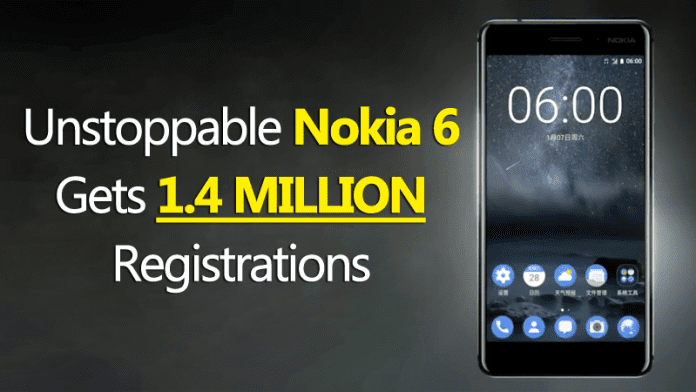 Unstoppable Nokia 6 Gets 1.4 Million Registrations